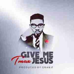 Tmax - Give Me Jesus